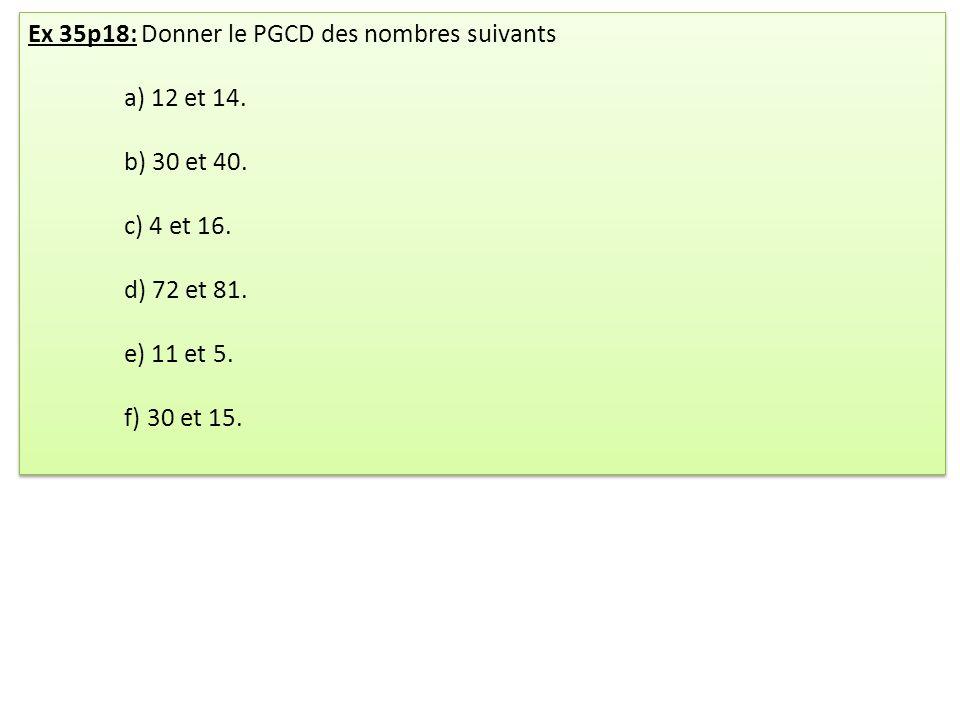 Ex 35p18: Donner le PGCD des nombres suivants