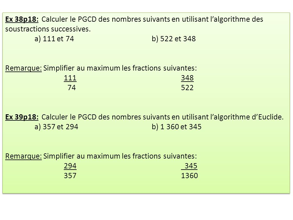 Ex 38p18: Calculer le PGCD des nombres suivants en utilisant l'algorithme des soustractions successives.