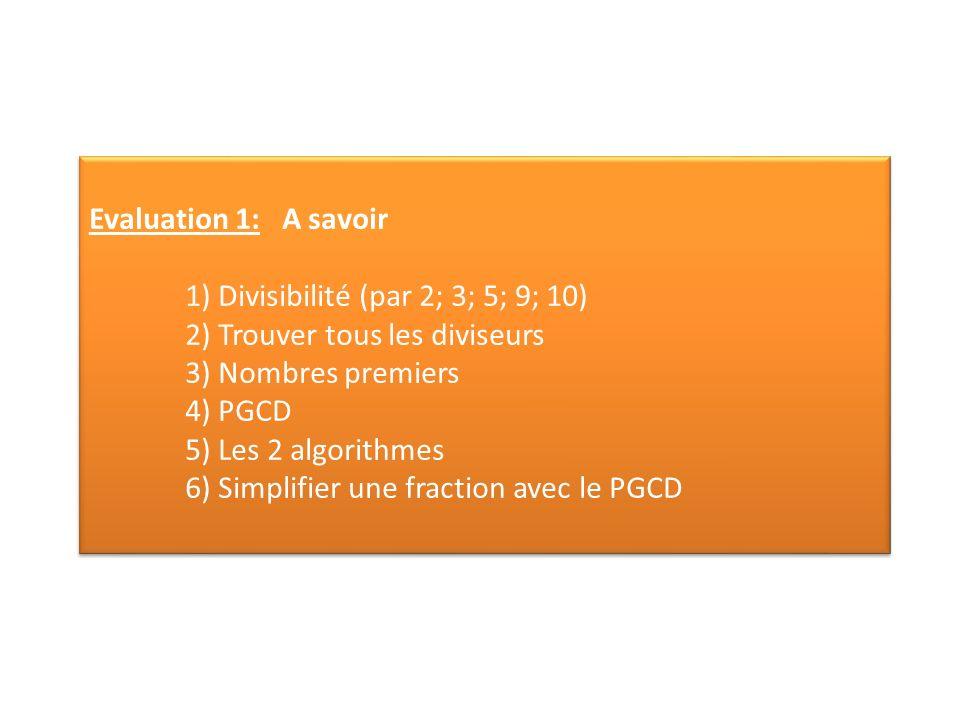 Evaluation 1: A savoir 1) Divisibilité (par 2; 3; 5; 9; 10) 2) Trouver tous les diviseurs. 3) Nombres premiers.