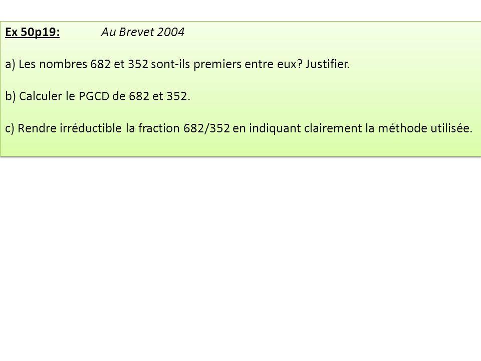 Ex 50p19: Au Brevet 2004 a) Les nombres 682 et 352 sont-ils premiers entre eux Justifier. b) Calculer le PGCD de 682 et 352.