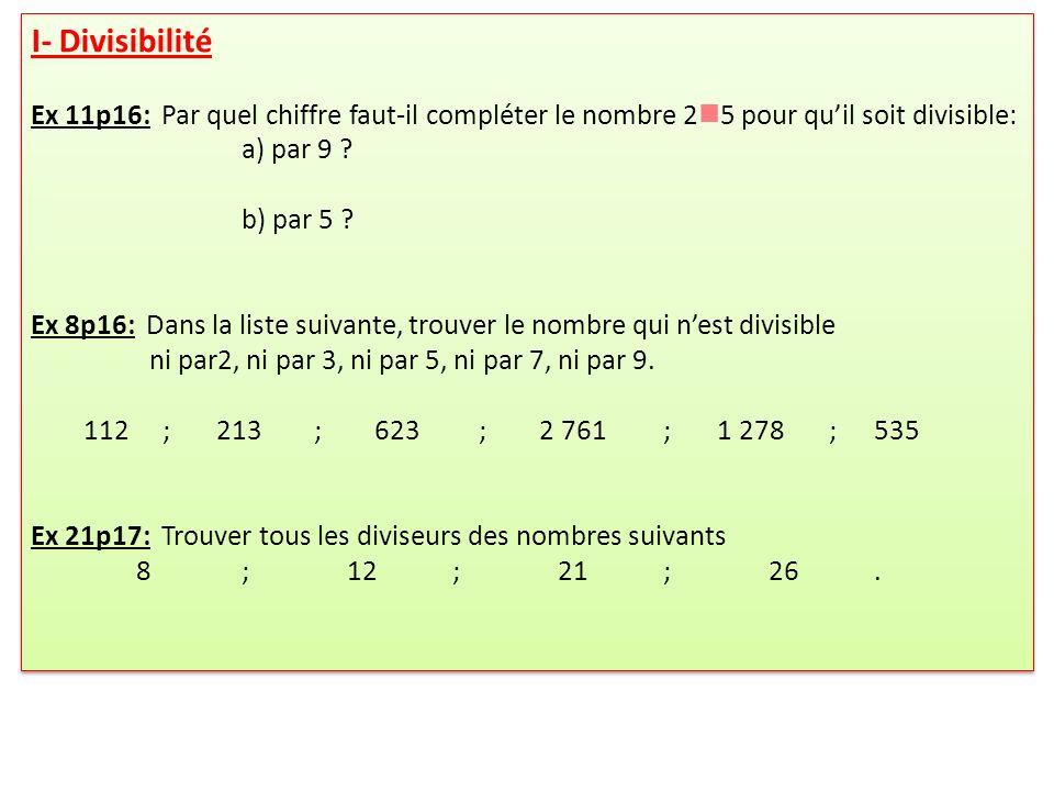 I- Divisibilité Ex 11p16: Par quel chiffre faut-il compléter le nombre 25 pour qu'il soit divisible: