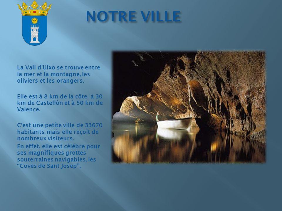 NOTRE VILLE La Vall d'Uixó se trouve entre la mer et la montagne, les oliviers et les orangers.