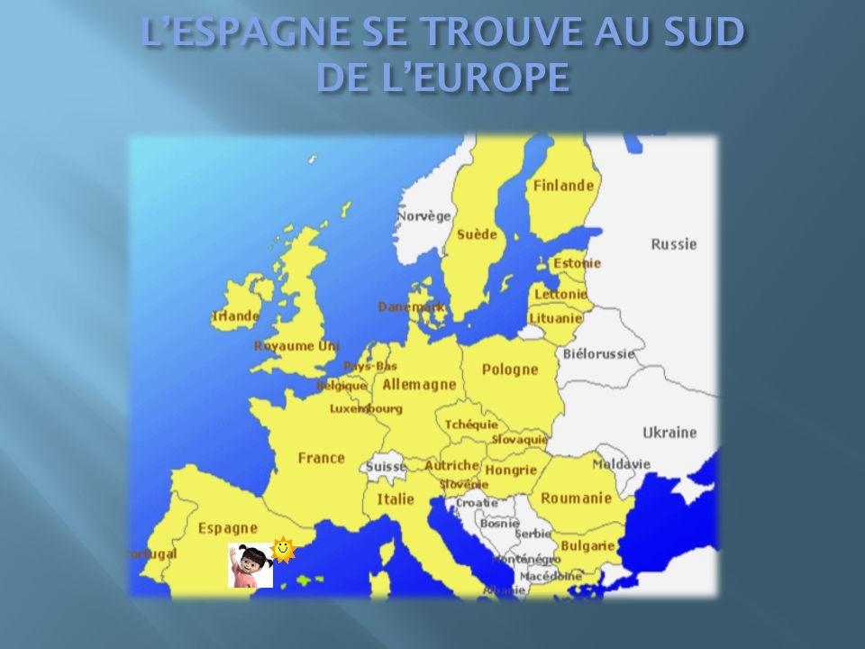 L'ESPAGNE SE TROUVE AU SUD DE L'EUROPE