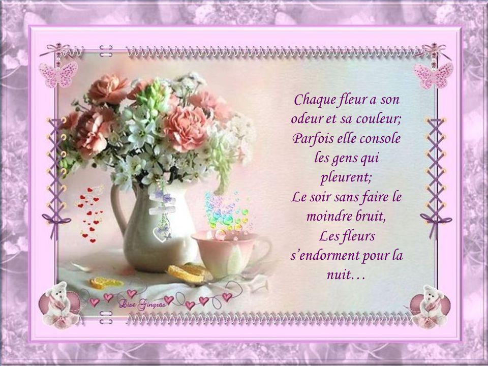 Chaque fleur a son odeur et sa couleur;