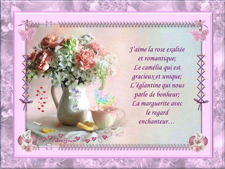 J'aime la rose exaltée et romantique;