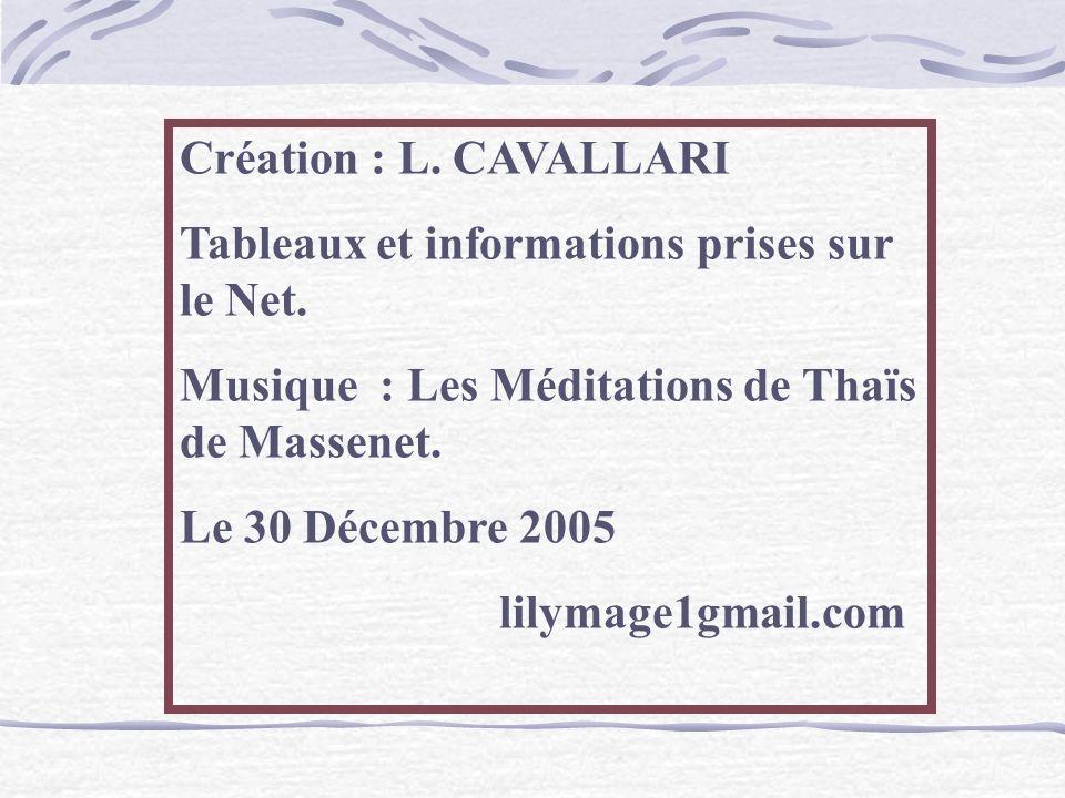 Création : L. CAVALLARI Tableaux et informations prises sur le Net. Musique : Les Méditations de Thaïs de Massenet.