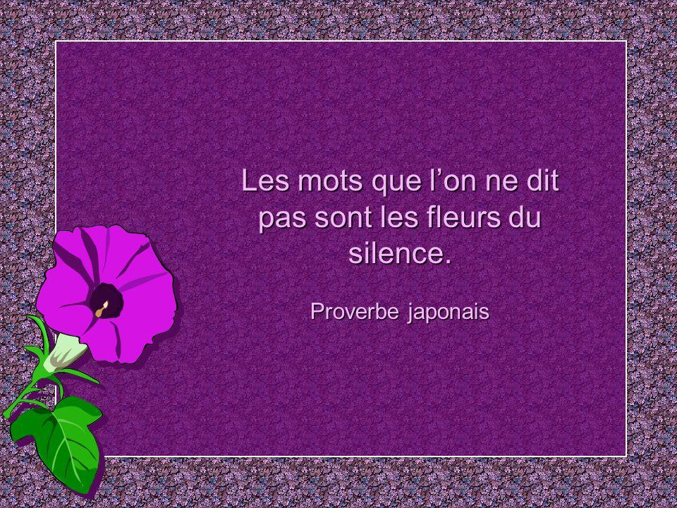 Les mots que l'on ne dit pas sont les fleurs du silence