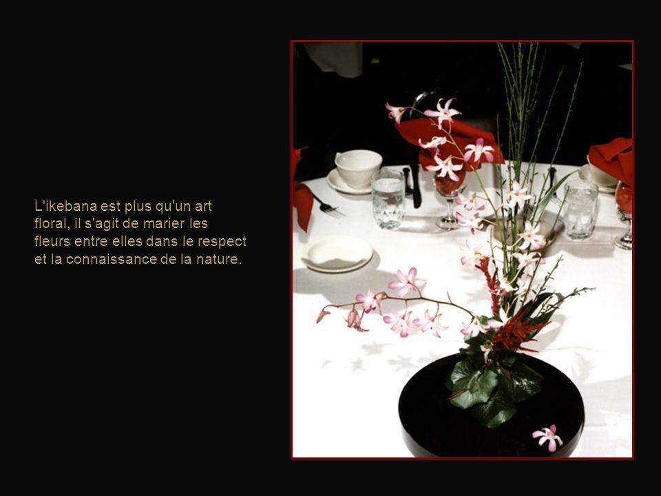 L ikebana est plus qu un art floral, il s agit de marier les fleurs entre elles dans le respect et la connaissance de la nature.