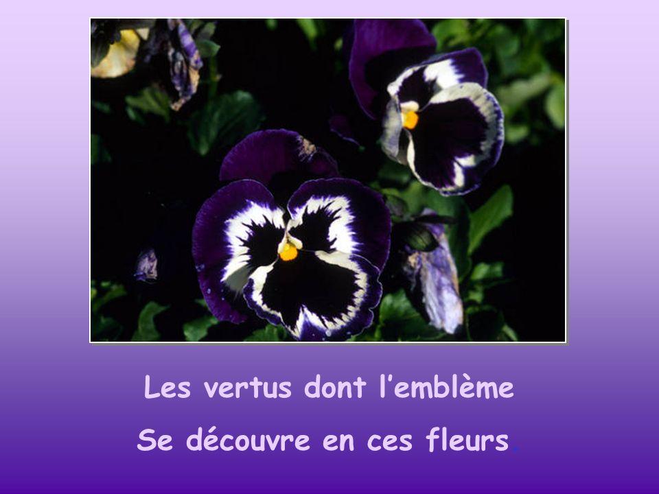 Les vertus dont l'emblème Se découvre en ces fleurs.
