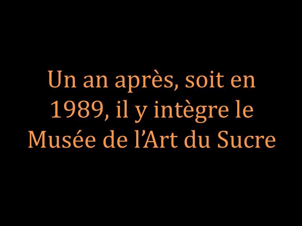 Un an après, soit en 1989, il y intègre le Musée de l'Art du Sucre