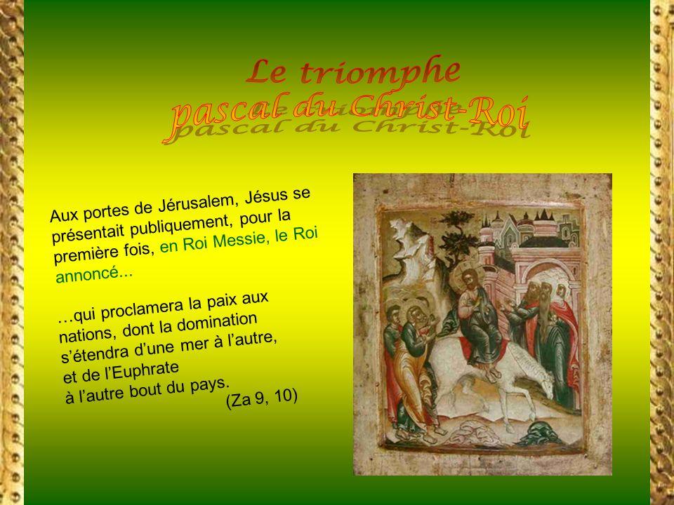 Le triomphe pascal du Christ-Roi Aux portes de Jérusalem, Jésus se