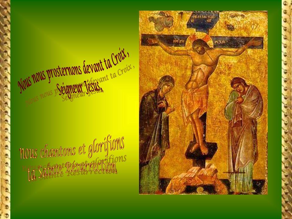Nous nous prosternons devant ta Croix ,