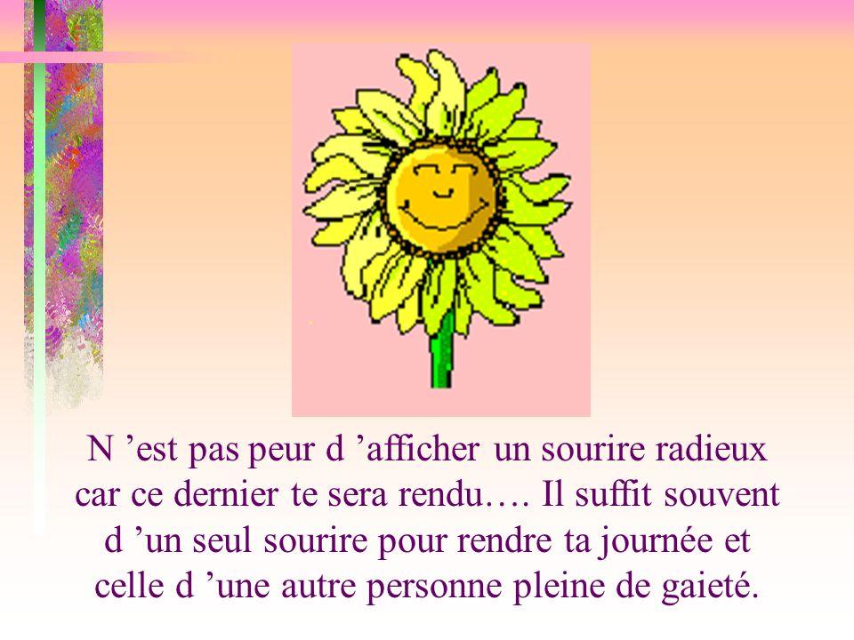 N 'est pas peur d 'afficher un sourire radieux car ce dernier te sera rendu….