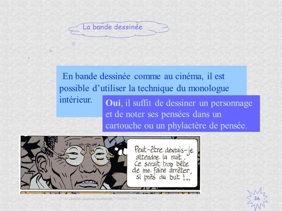 En bande dessinée comme au cinéma, il est possible d'utiliser la technique du monologue intérieur.