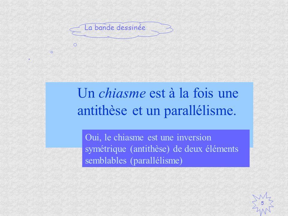 Un chiasme est à la fois une antithèse et un parallélisme.