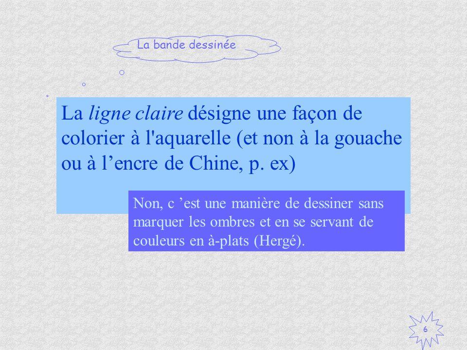La ligne claire désigne une façon de colorier à l aquarelle (et non à la gouache ou à l'encre de Chine, p. ex)
