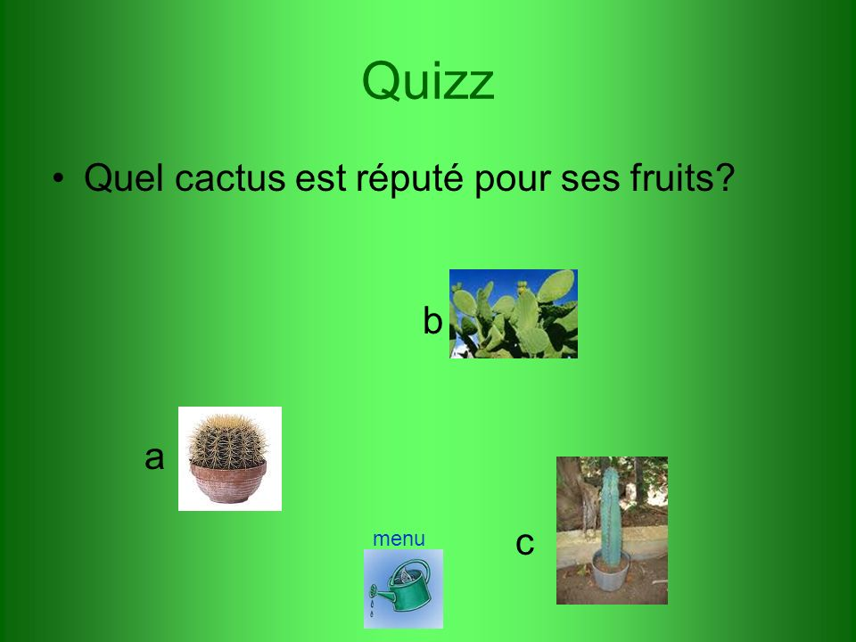 Quizz Quel cactus est réputé pour ses fruits b a c menu