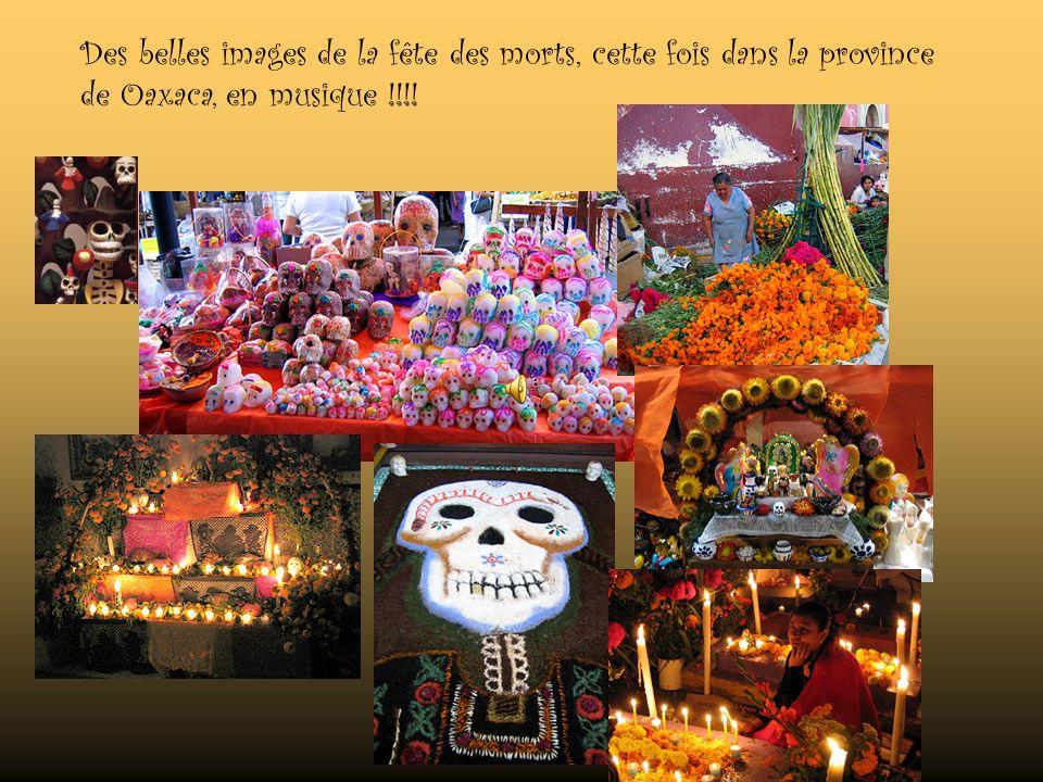Des belles images de la fête des morts, cette fois dans la province de Oaxaca, en musique !!!!