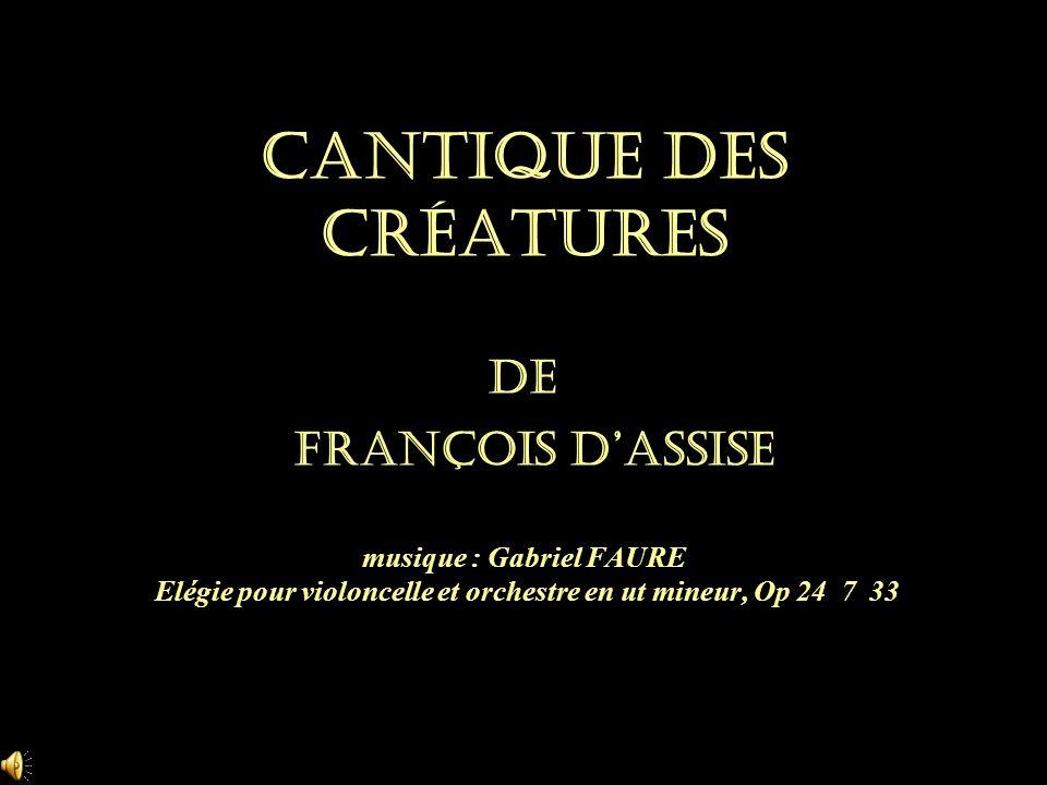 Cantique des créatures de François d'Assise musique : Gabriel FAURE Elégie pour violoncelle et orchestre en ut mineur, Op 24 7 33