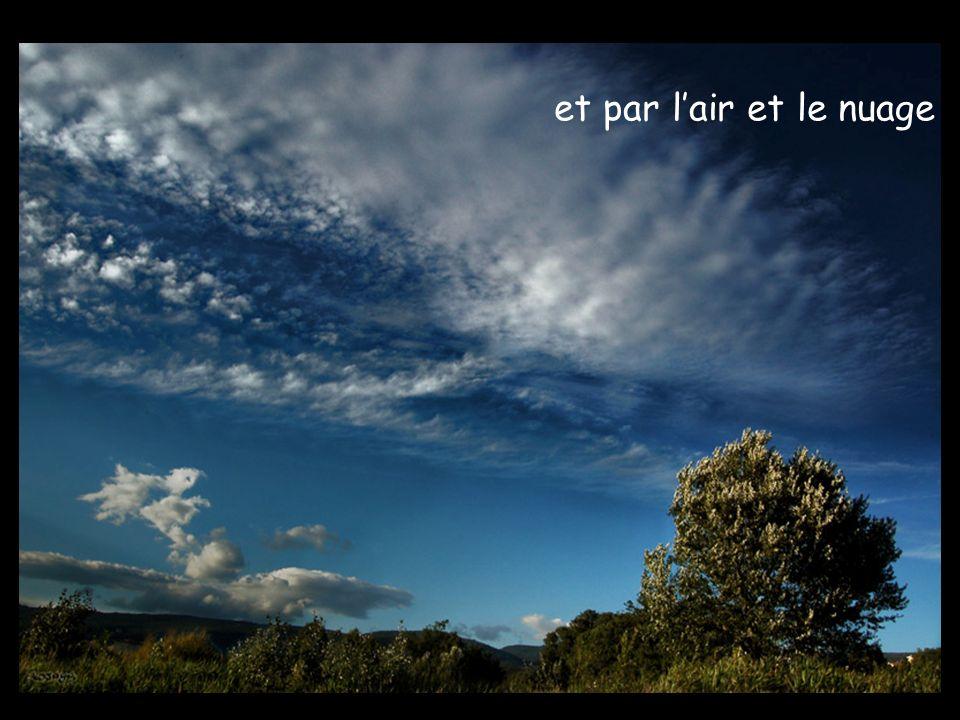 et par l'air et le nuage