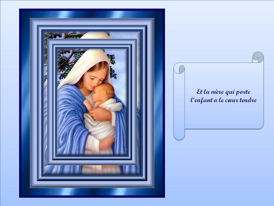 Et la mère qui porte l'enfant a le cœur tendre