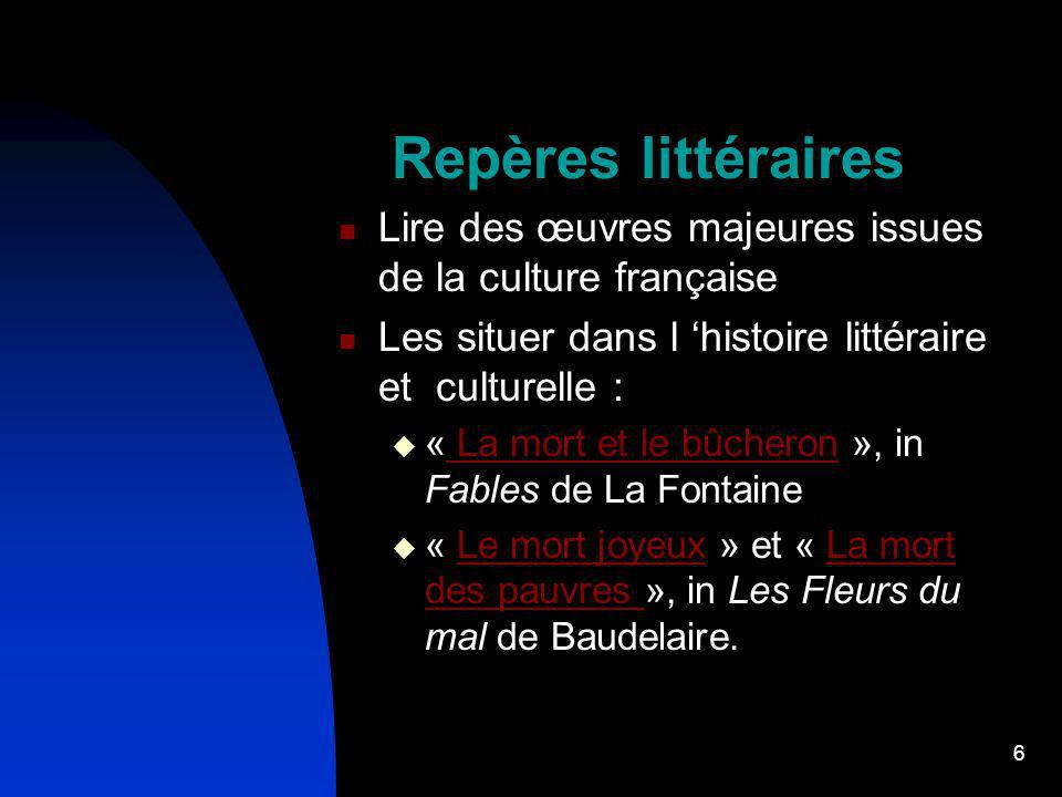 Repères littéraires Lire des œuvres majeures issues de la culture française. Les situer dans l 'histoire littéraire et culturelle :