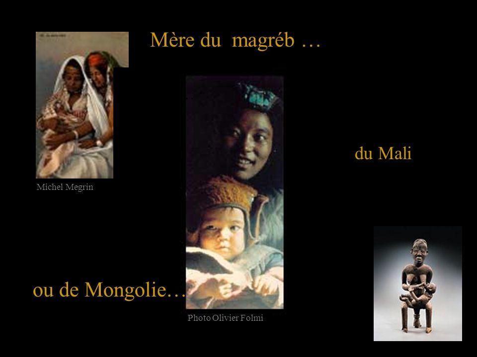 Mère du magréb … ou de Mongolie… du Mali … Michel Megrin