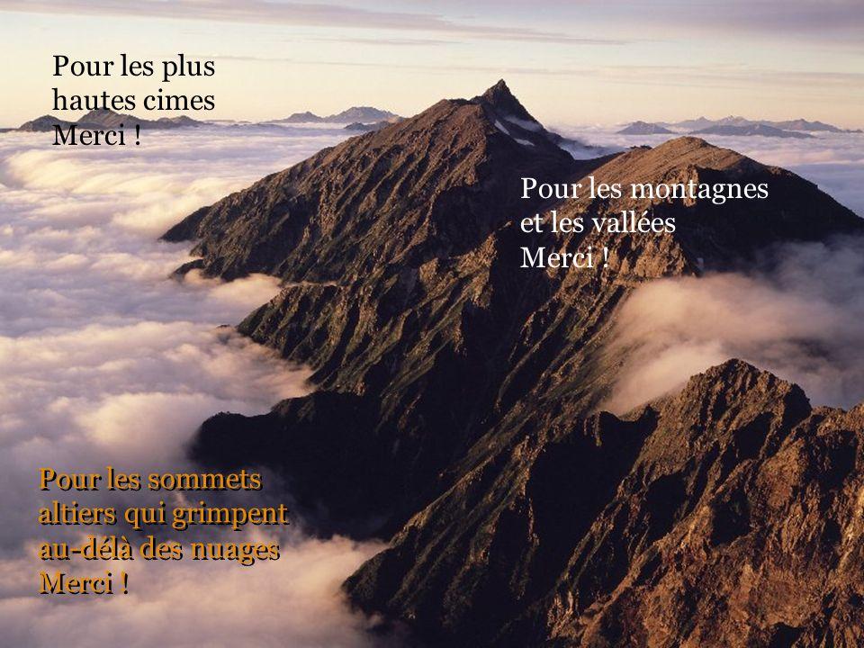 Pour les sommets altiers qui grimpent au-délà des nuages Merci !
