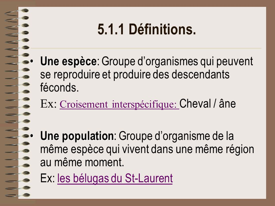 5.1.1 Définitions. Une espèce: Groupe d'organismes qui peuvent se reproduire et produire des descendants féconds.
