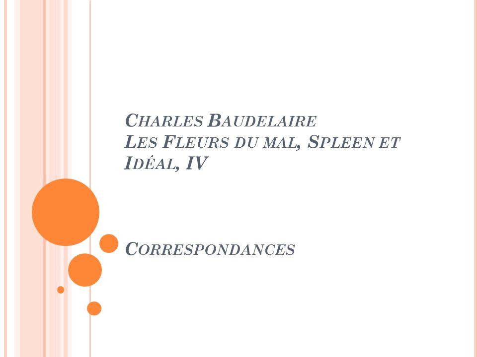 Charles Baudelaire Les Fleurs du mal, Spleen et Idéal, IV Correspondances