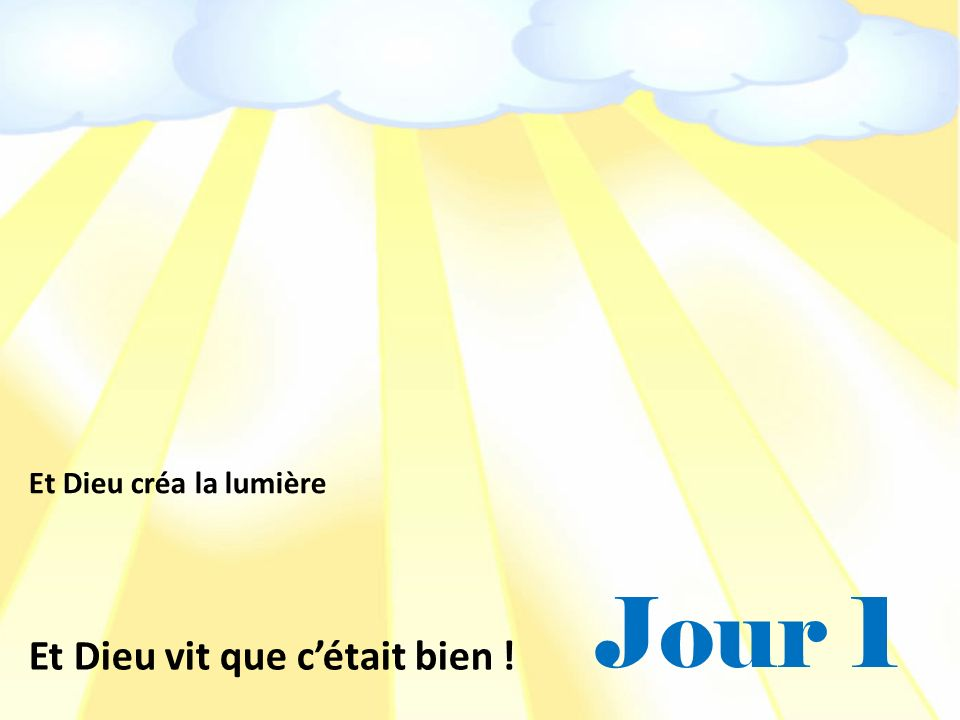 Et Dieu créa la lumière Jour 1 Et Dieu vit que c'était bien !