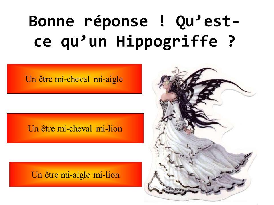 Bonne réponse ! Qu'est-ce qu'un Hippogriffe