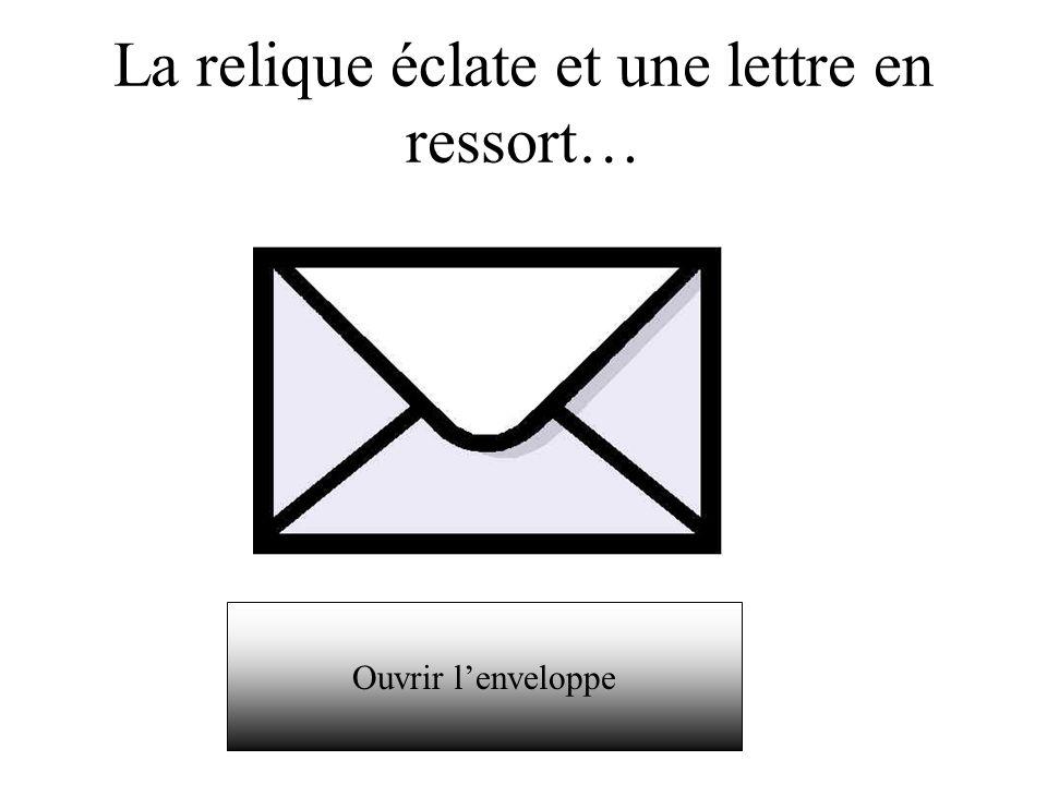 La relique éclate et une lettre en ressort…