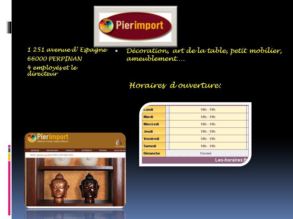 1 251 avenue d' Espagne 66000 PERPINAN. 4 employés et le directeur. Décoration, art de la table, petit mobilier, ameublement….