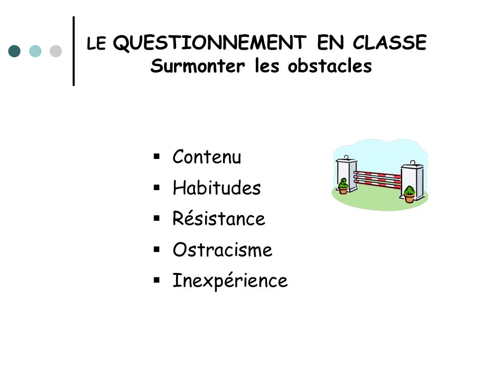 LE QUESTIONNEMENT EN CLASSE Surmonter les obstacles