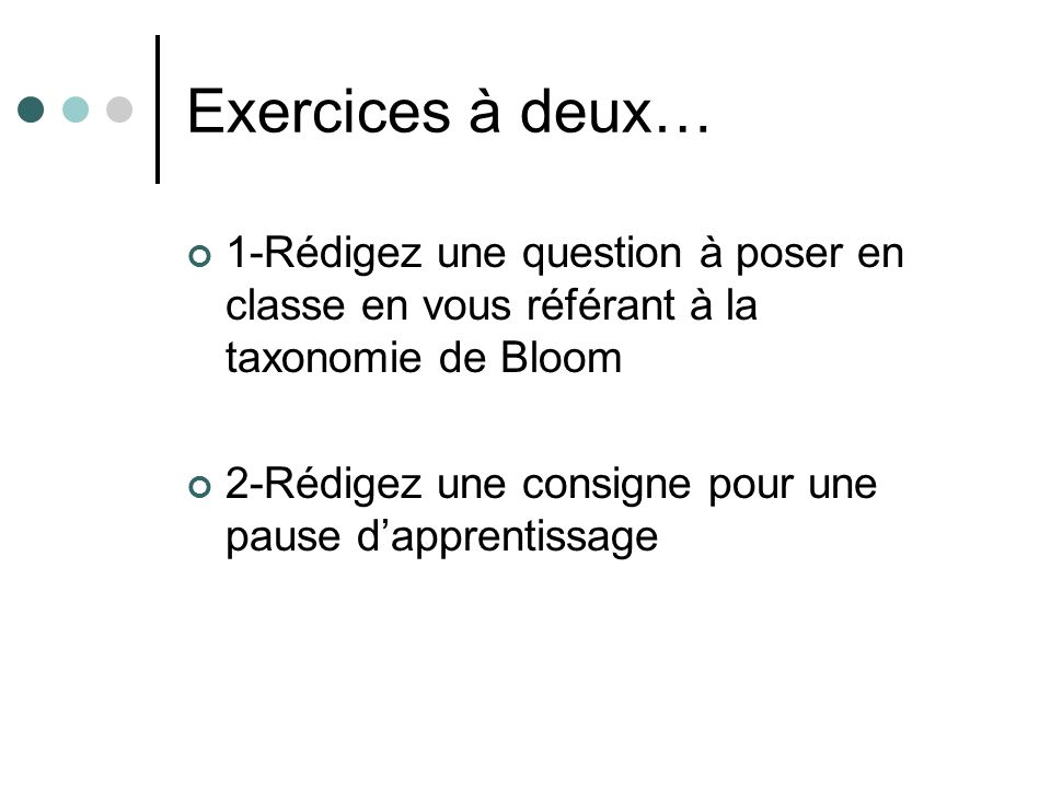 Exercices à deux… 1-Rédigez une question à poser en classe en vous référant à la taxonomie de Bloom.