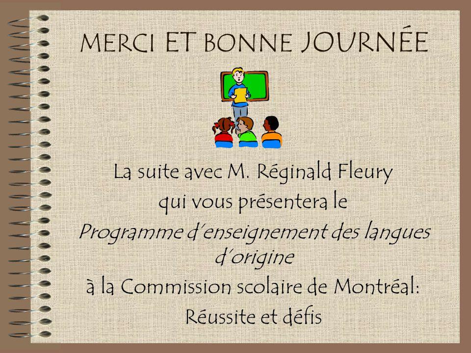 MERCI ET BONNE JOURNÉE La suite avec M. Réginald Fleury