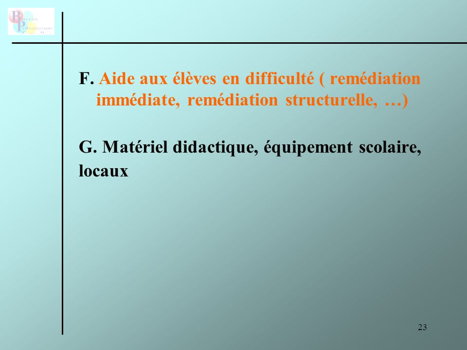 F. Aide aux élèves en difficulté ( remédiation immédiate, remédiation structurelle, …)