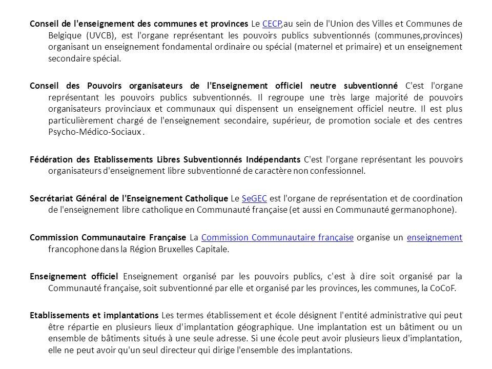 Conseil de l enseignement des communes et provinces Le CECP,au sein de l Union des Villes et Communes de Belgique (UVCB), est l organe représentant les pouvoirs publics subventionnés (communes,provinces) organisant un enseignement fondamental ordinaire ou spécial (maternel et primaire) et un enseignement secondaire spécial.