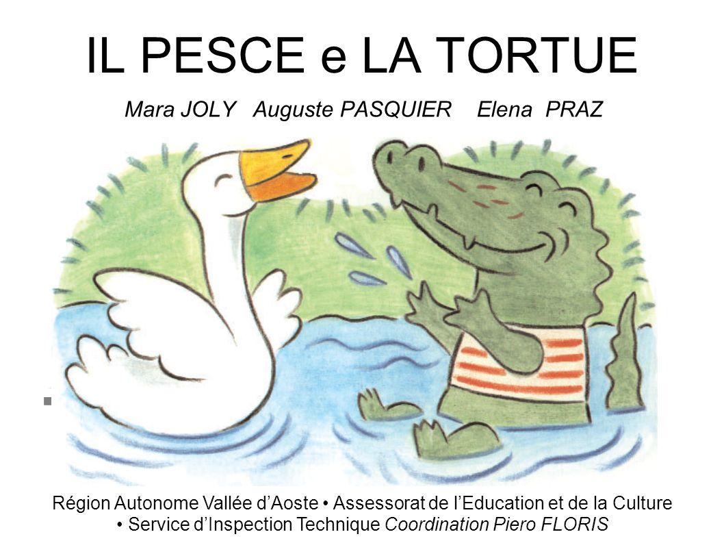 IL PESCE e LA TORTUE Mara JOLY Auguste PASQUIER Elena PRAZ