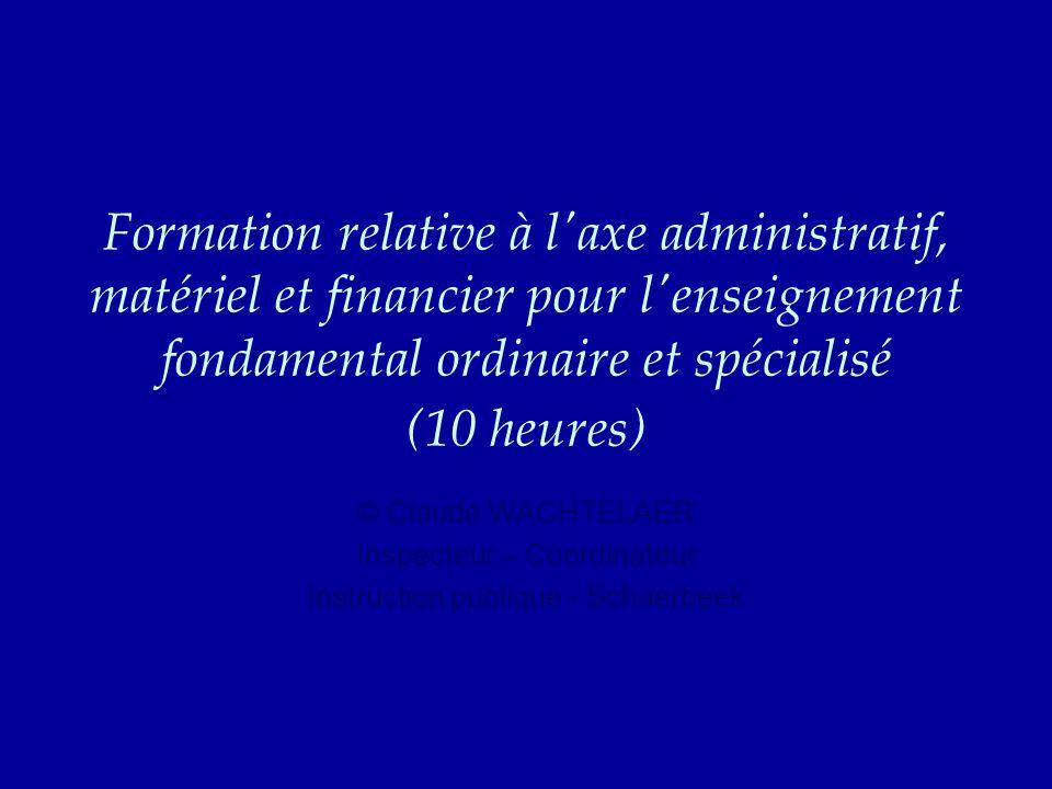 Formation relative à l axe administratif, matériel et financier pour l enseignement fondamental ordinaire et spécialisé (10 heures)