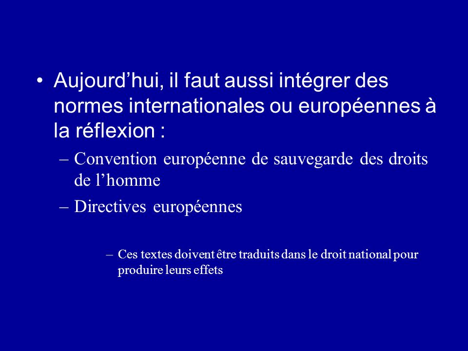 Aujourd'hui, il faut aussi intégrer des normes internationales ou européennes à la réflexion :