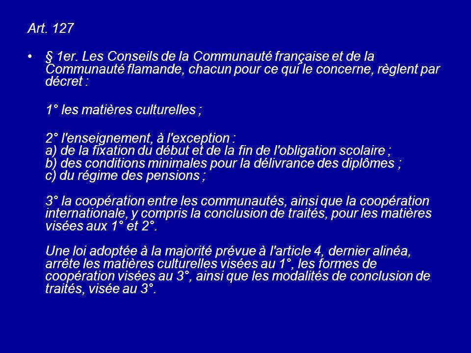 Art. 127 § 1er. Les Conseils de la Communauté française et de la Communauté flamande, chacun pour ce qui le concerne, règlent par décret :