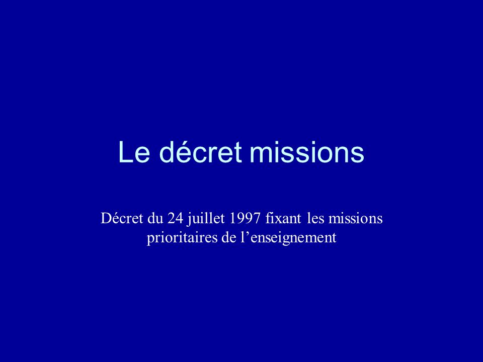 Le décret missions Décret du 24 juillet 1997 fixant les missions prioritaires de l'enseignement