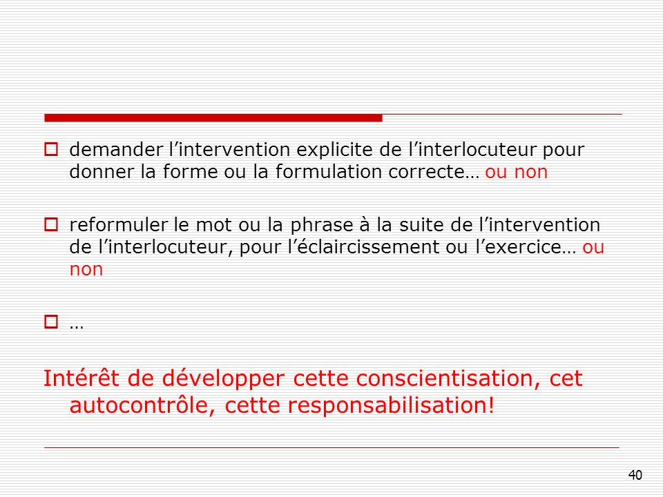 demander l'intervention explicite de l'interlocuteur pour donner la forme ou la formulation correcte… ou non
