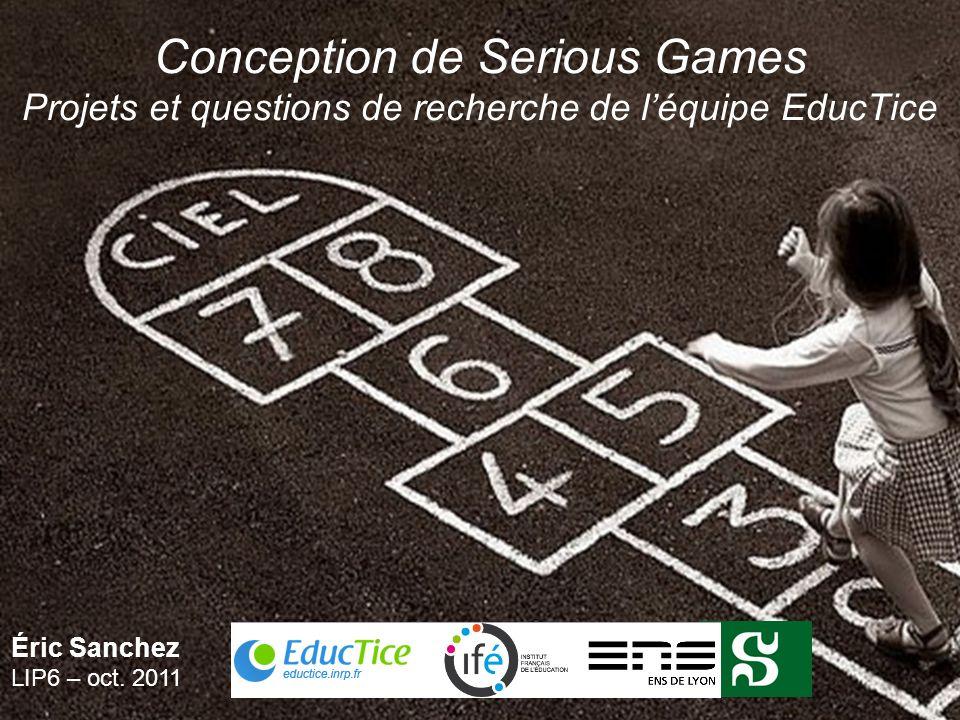 Conception de Serious Games Projets et questions de recherche de l'équipe EducTice