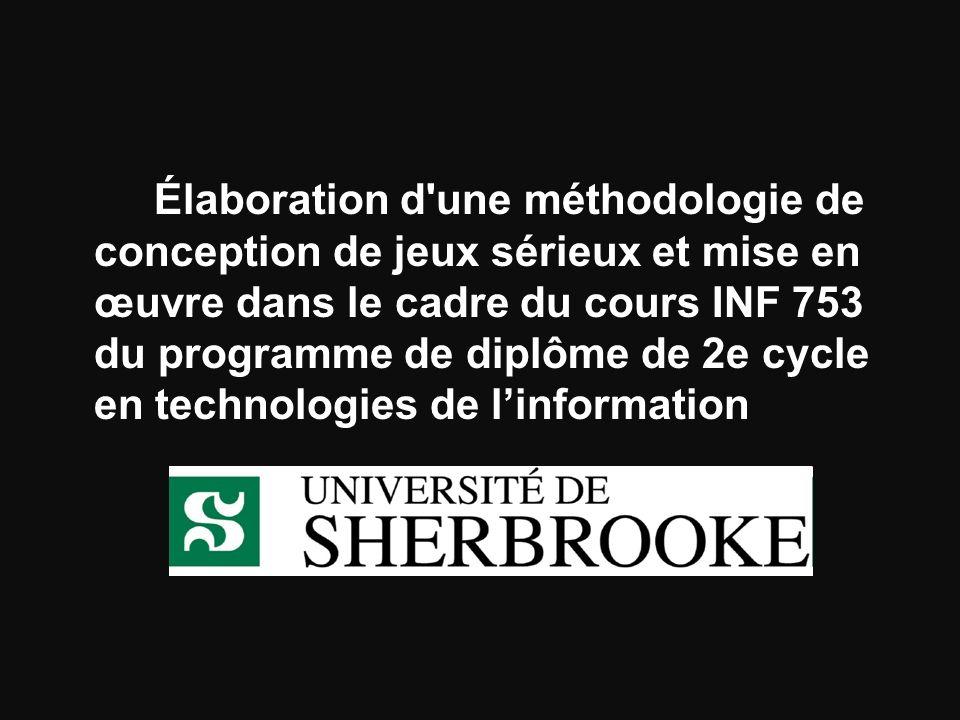 Élaboration d une méthodologie de conception de jeux sérieux et mise en œuvre dans le cadre du cours INF 753 du programme de diplôme de 2e cycle en technologies de l'information