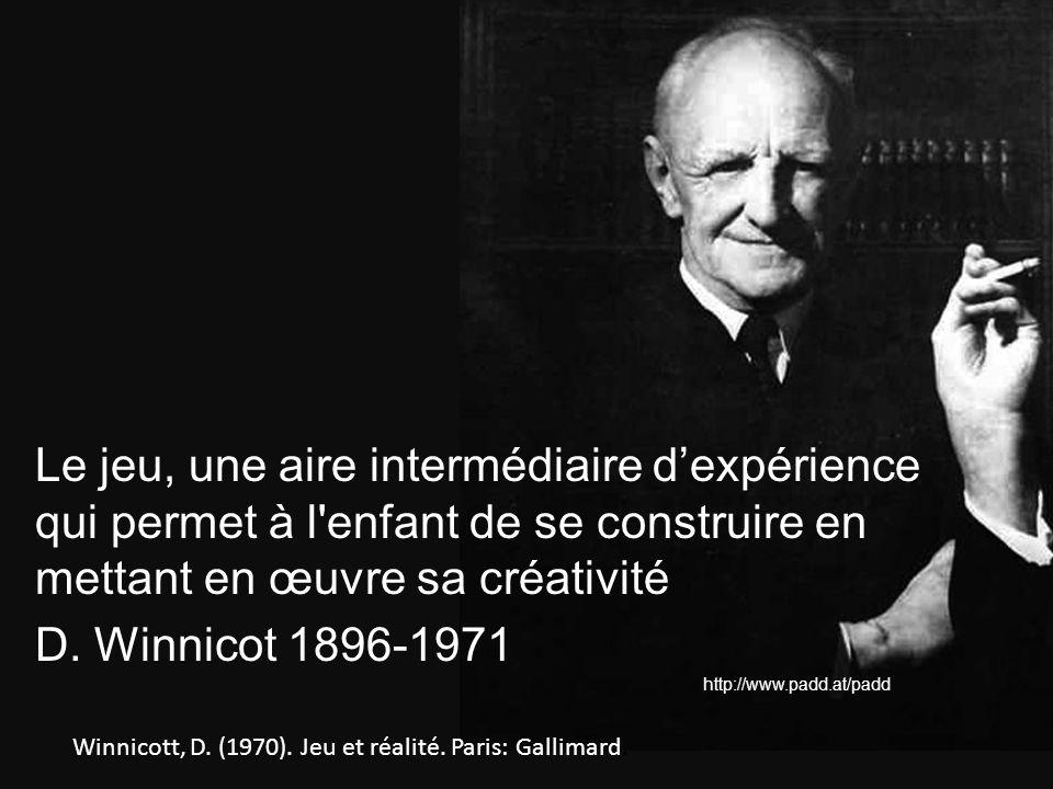 Le jeu, une aire intermédiaire d'expérience qui permet à l enfant de se construire en mettant en œuvre sa créativité D. Winnicot 1896-1971