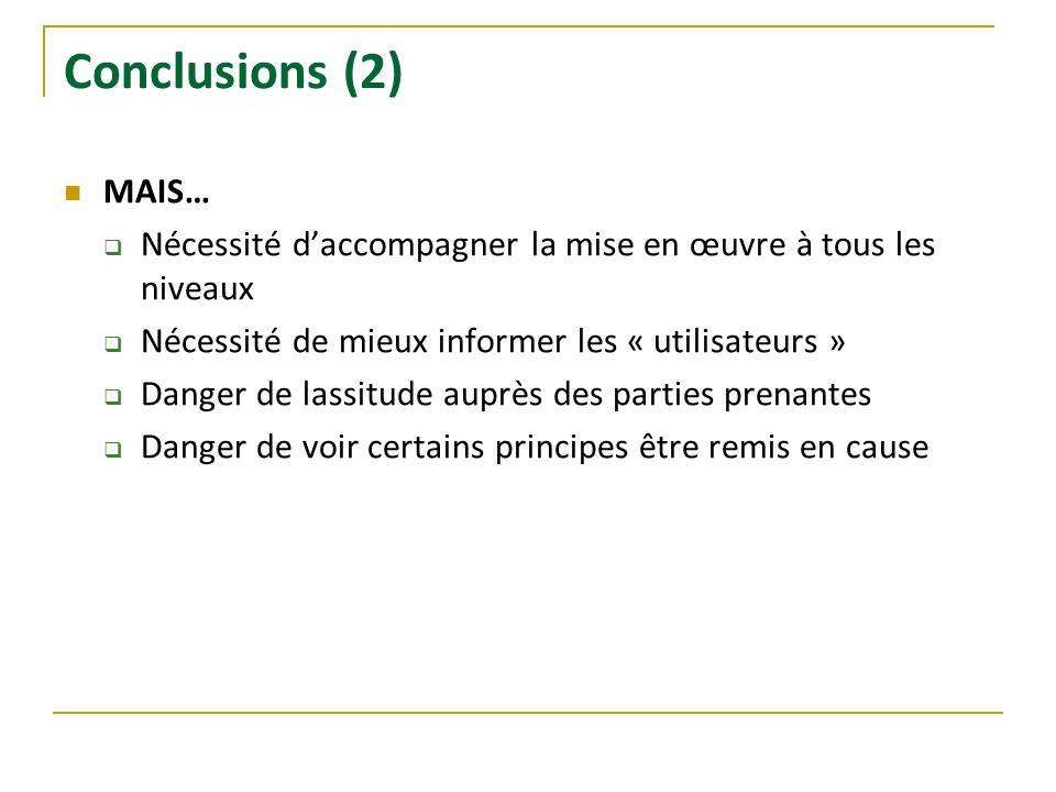 Conclusions (2) MAIS… Nécessité d'accompagner la mise en œuvre à tous les niveaux. Nécessité de mieux informer les « utilisateurs »