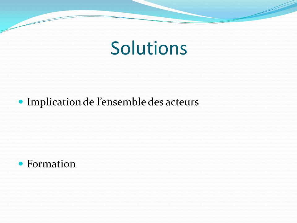 Solutions Implication de l'ensemble des acteurs Formation